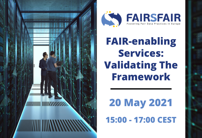 FAIR-enabling Services: Validating The Framework  - 20 May 2021 - 15:00 - 17:00 CEST