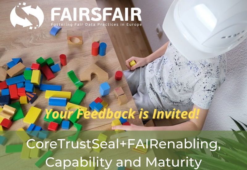 CoreTrustSeal+FAIRenabling, Capability and Maturity Report – We welcome your feedback