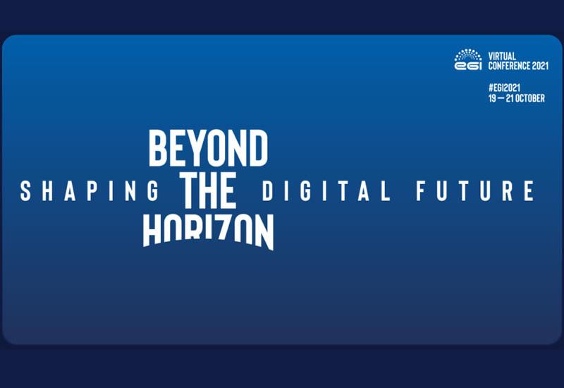EGI Conference 2021: Beyond the Horizon – Shaping the Digital Future